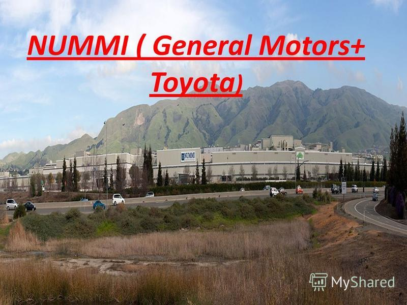 NUMMI ( General Motors+ Toyota )