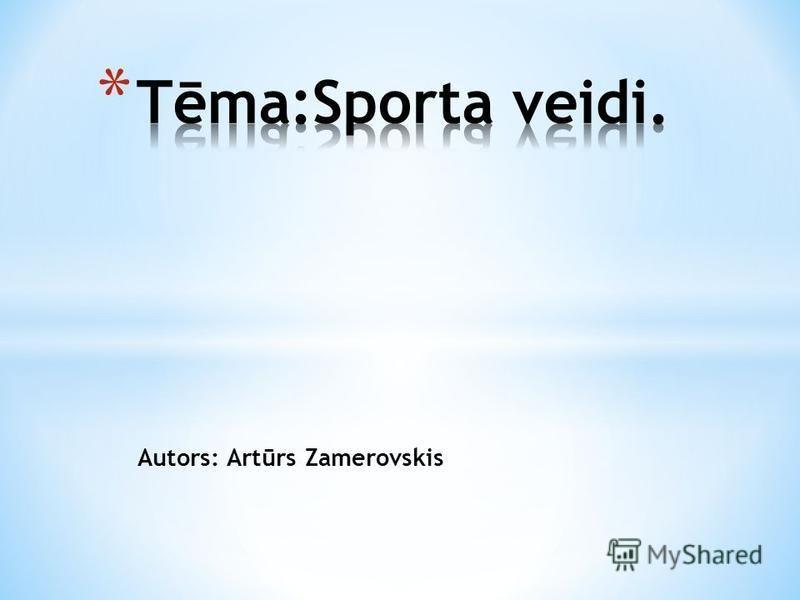Autors: Artūrs Zamerovskis