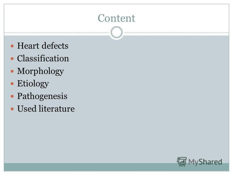 Content Heart defects Classification Morphology Etiology Pathogenesis Used literature