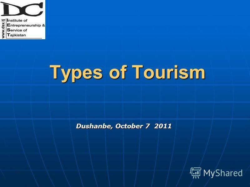 Types of Tourism Types of Tourism Dushanbe, October 7 2011
