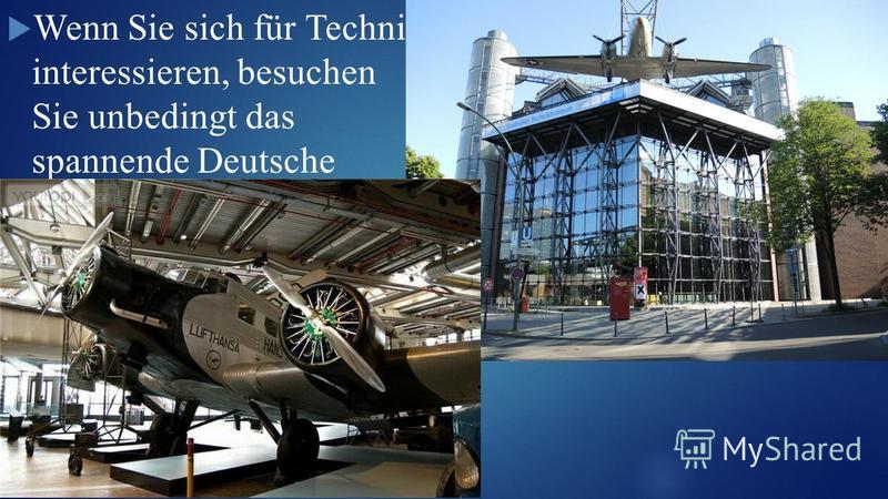 Wenn Sie sich für Technik interessieren, besuchen Sie unbedingt das spannende Deutsche Technikmuseum