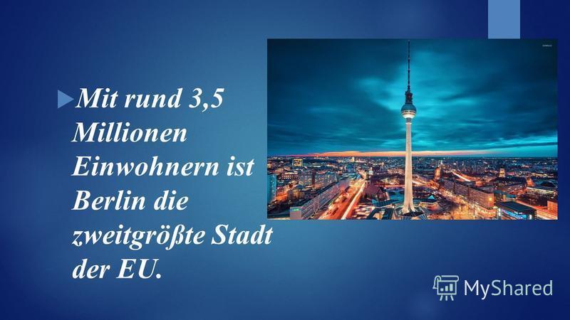 Mit rund 3,5 Millionen Einwohnern ist Berlin die zweitgrößte Stadt der EU.