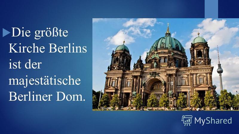 Die größte Kirche Berlins ist der majestätische Berliner Dom.