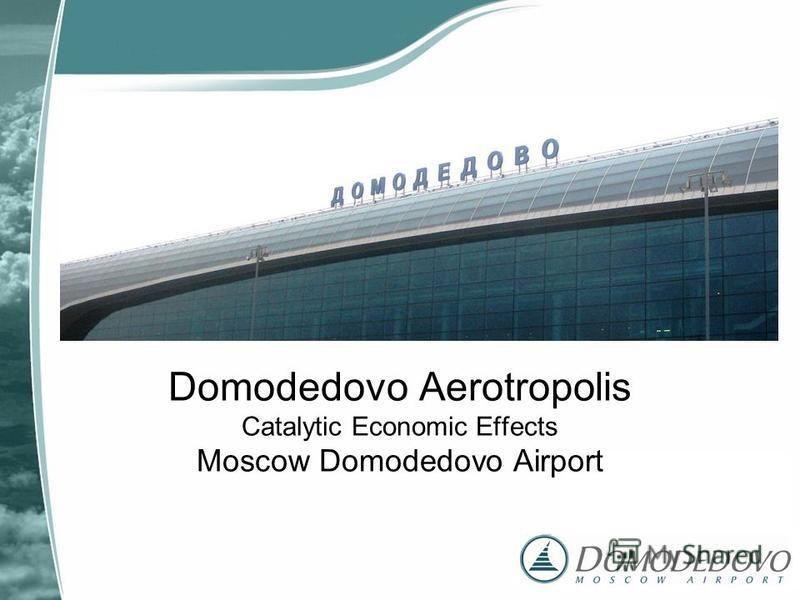 Domodedovo Aerotropolis Catalytic Economic Effects Moscow Domodedovo Airport