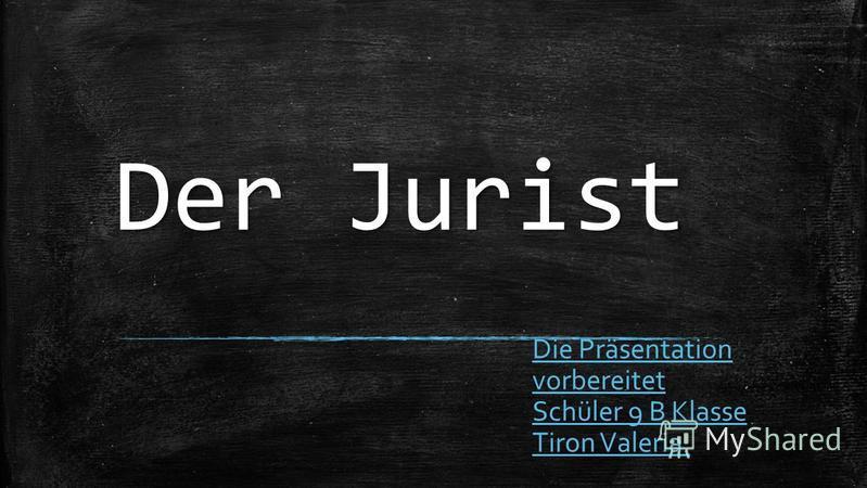 Der Jurist Die Präsentation vorbereitet Schüler 9 B Klasse Tiron Valeria.