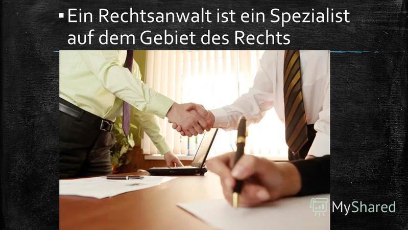 Ein Rechtsanwalt ist ein Spezialist auf dem Gebiet des Rechts
