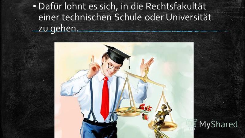Dafür lohnt es sich, in die Rechtsfakultät einer technischen Schule oder Universität zu gehen.