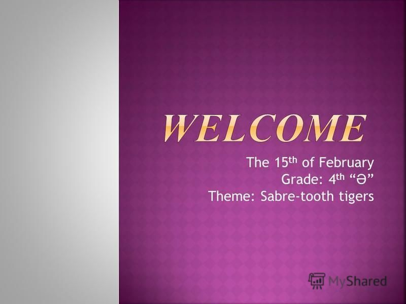 The 15 th of February Grade: 4 th Ә Theme: Sabre-tooth tigers