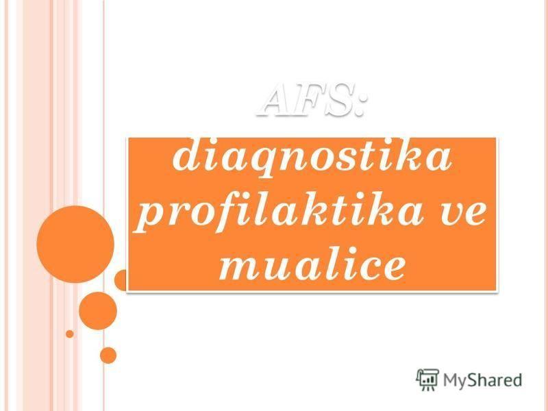 AFS: diaqnostika profilaktika ve mualice