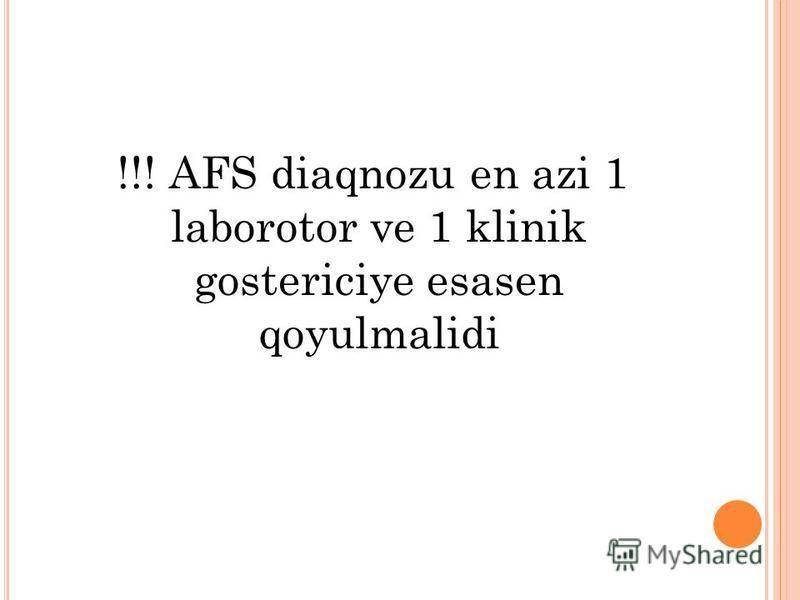 !!! AFS diaqnozu en azi 1 laborotor ve 1 klinik gostericiye esasen qoyulmalidi