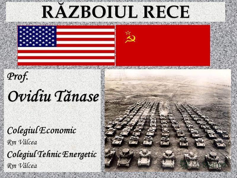 RĂZBOIUL RECE Prof. Ovidiu Tănase Colegiul Economic Rm Vâlcea Colegiul Tehnic Energetic Rm Vâlcea