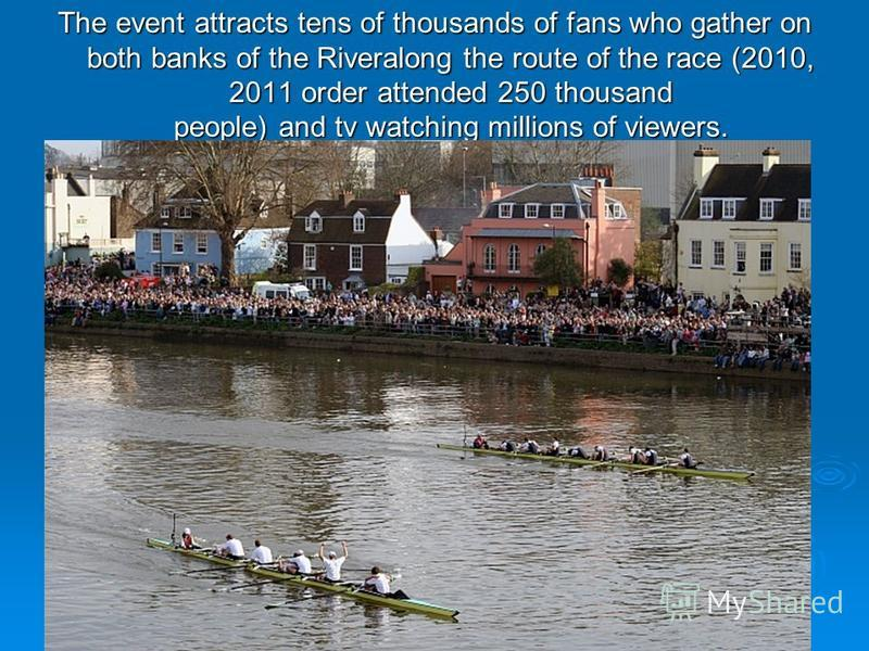 The event attracts tens of thousands of fans who gather on both banks of the Riveralong the route of the race (2010, 2011 order attended 250 thousand people) and tv watching millions of viewers.