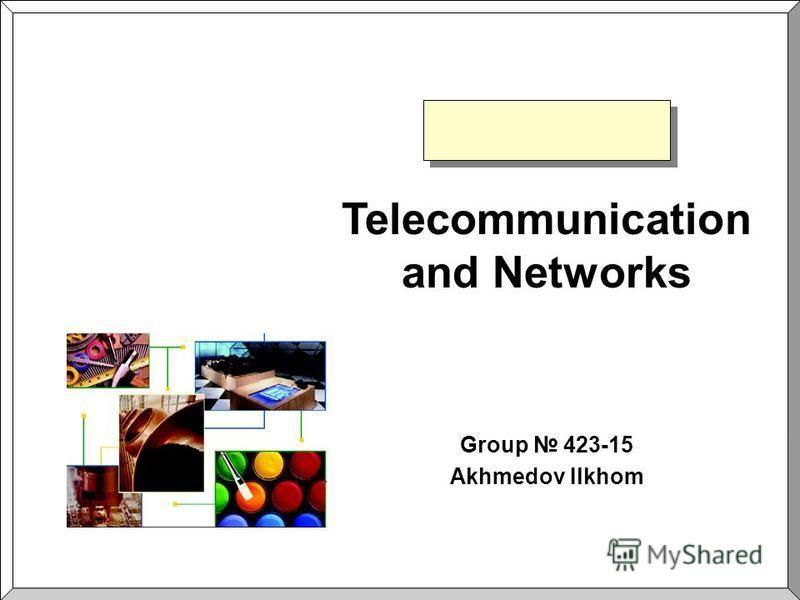 Telecommunication and Networks Group 423-15 Akhmedov Ilkhom