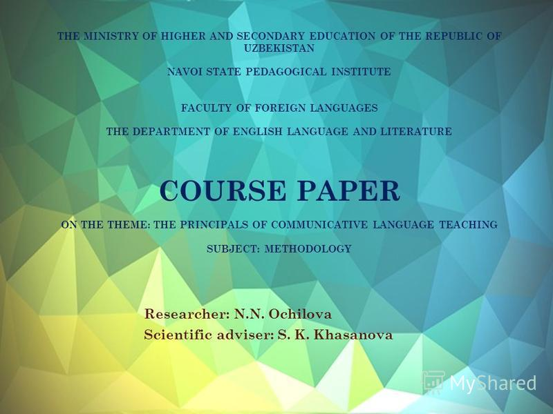THE MINISTRY OF HIGHER AND SECONDARY EDUCATION OF THE REPUBLIC OF UZBEKISTAN NAVOI STATE PEDAGOGICAL INSTITUTE FACULTY OF FOREIGN LANGUAGES THE DEPARTMENT OF ENGLISH LANGUAGE AND LITERATURE COURSE PAPER ON THE THEME: THE PRINCIPALS OF COMMUNICATIVE L