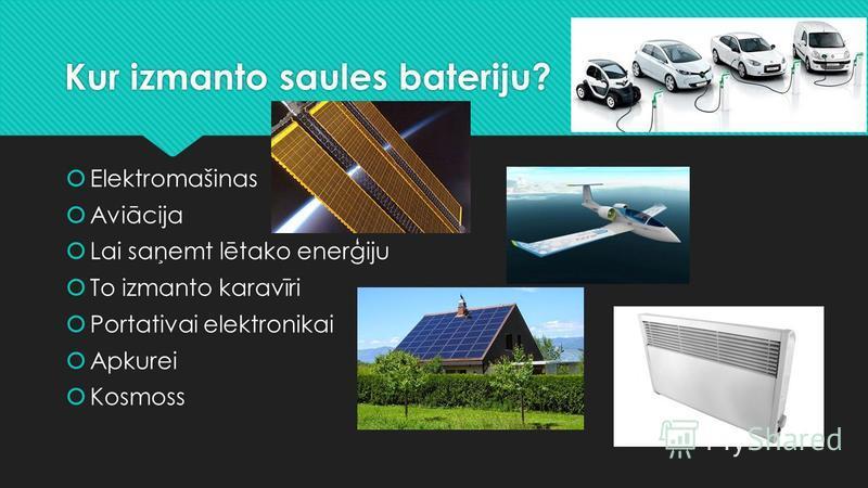 Kur izmanto saules bateriju? Elektromašinas Aviācija Lai saņemt lētako enerģiju To izmanto karavīri Portativai elektronikai Apkurei Kosmoss Elektromašinas Aviācija Lai saņemt lētako enerģiju To izmanto karavīri Portativai elektronikai Apkurei Kosmoss