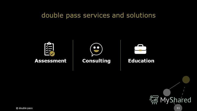 double pass services and solutions 11 AssessmentConsultingEducation © double pass