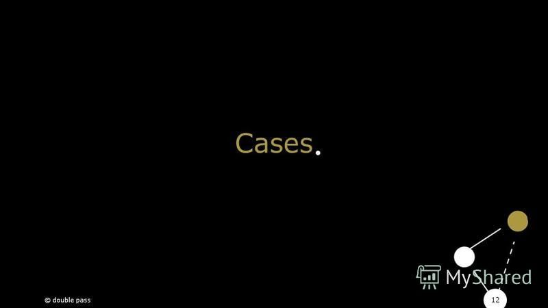 12 Cases © double pass
