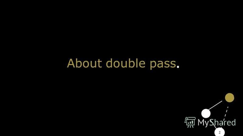 2 About double pass