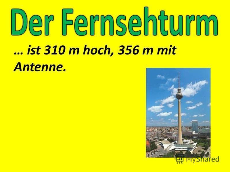 … ist 310 m hoch, 356 m mit Antenne.