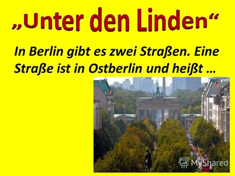 In Berlin gibt es zwei Straßen. Eine Straße ist in Ostberlin und heißt …