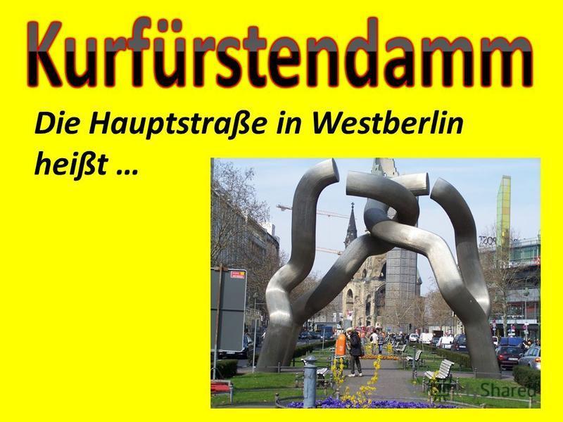 Die Hauptstraße in Westberlin heißt …
