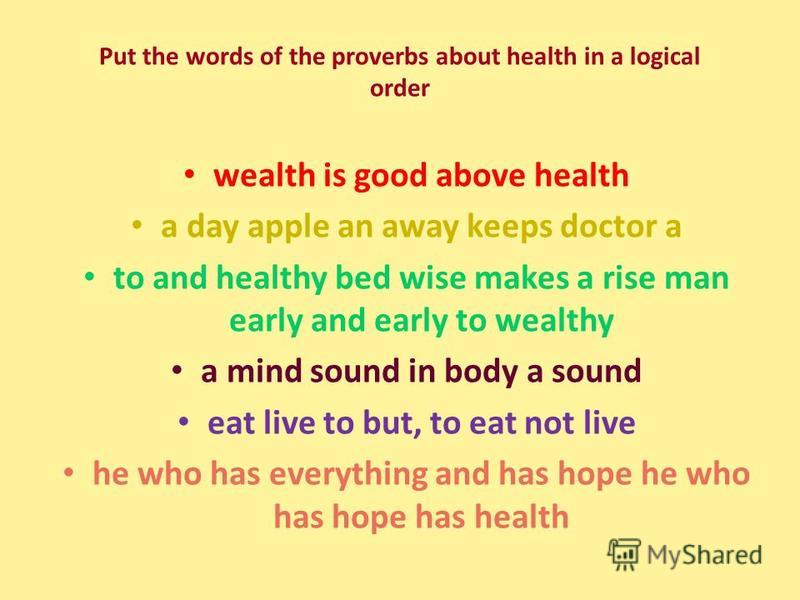 wealth is good above health a day apple an away keeps doctor a to and healthy bed wise makes a rise man early and early to wealthy a mind sound in body a sound eat live to but, to eat not live he who has everything and has hope he who has hope has he