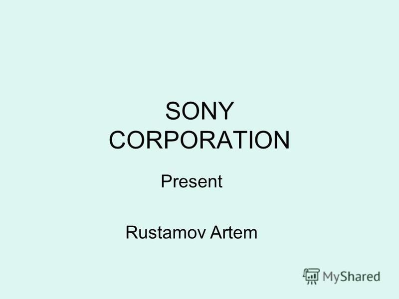 SONY CORPORATION Present Rustamov Artem