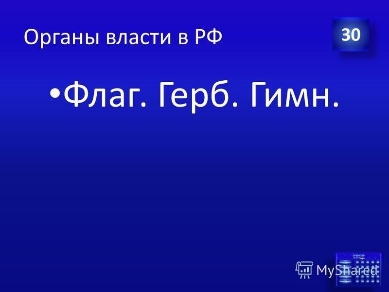 Ответ Органы власти в РФ Основные символы государственной власти. 30