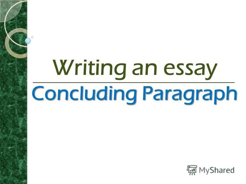 Conclusion paragraph be about when writing an essay