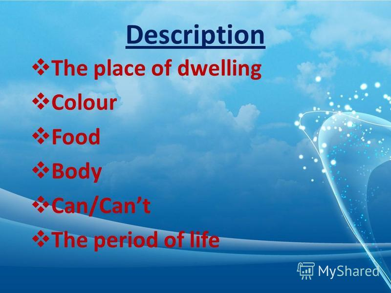 Description The place of dwelling Colour Food Body Can/Cant The period of life