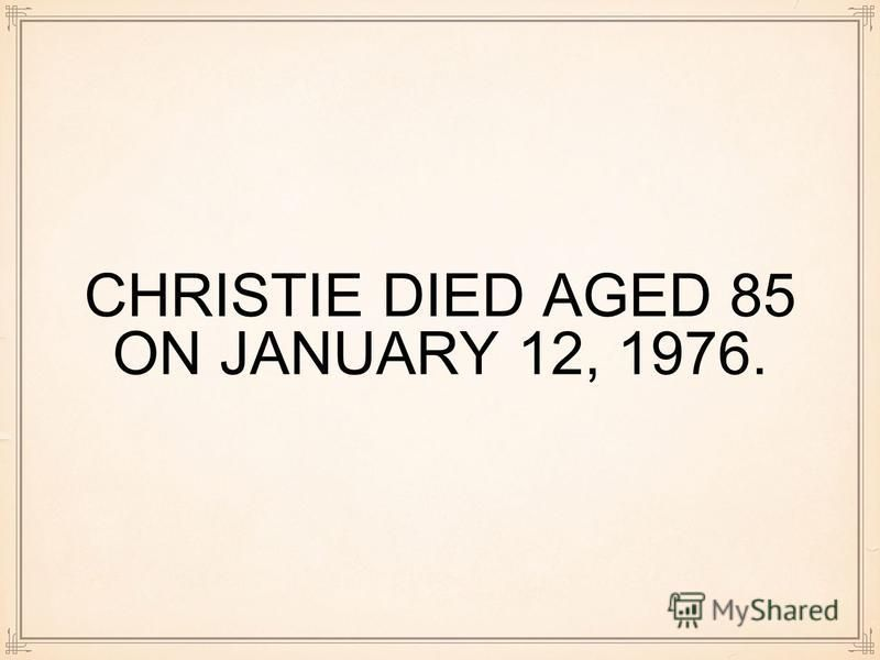 CHRISTIE DIED AGED 85 ON JANUARY 12, 1976.