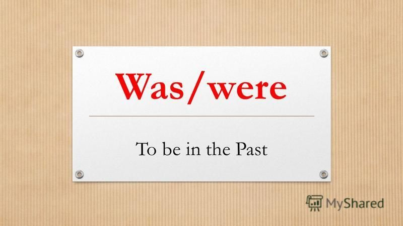 Was/were To be in the Past