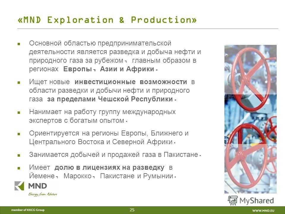 «MND Exploration & Production» Основной областью предпринимательской деятельности является разведка и добыча нефти и природного газа за рубежом, главным образом в регионах Европы, Азии и Африки. Ищет новые инвестиционные возможности в области разведк