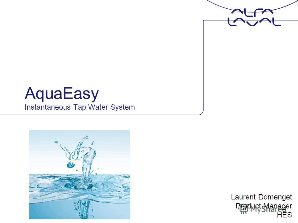AquaEasy Instantaneous Tap Water System Laurent Domenget Product Manager HES