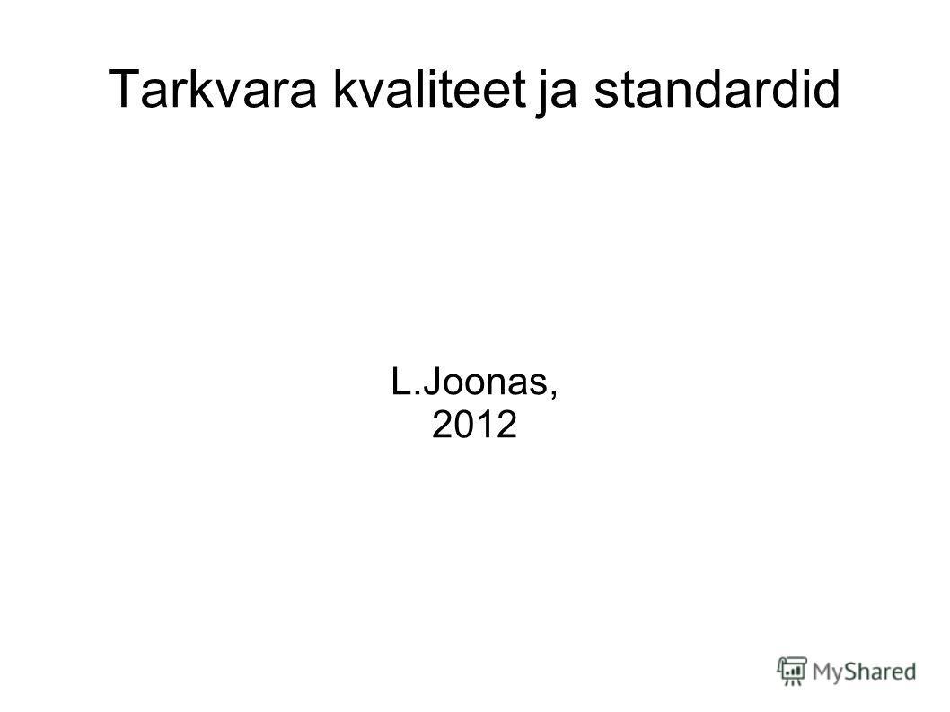 Tarkvara kvaliteet ja standardid L.Joonas, 2012
