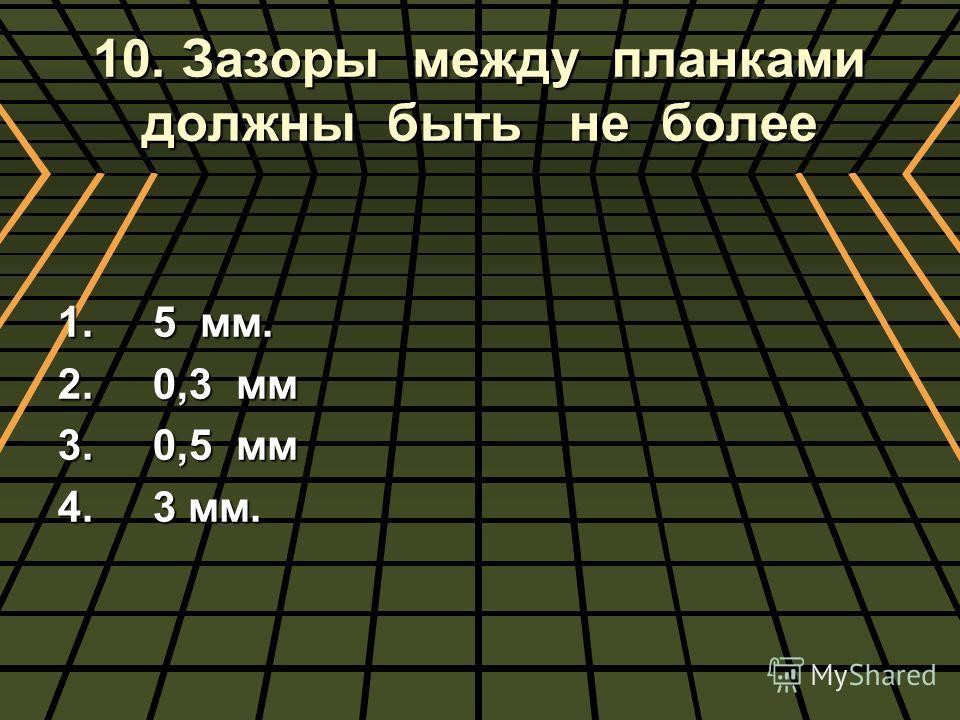 10. Зазоры между планками должны быть не более 1. 5 мм. 2. 0,3 мм 3. 0,5 мм 4. 3 мм.