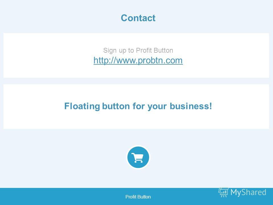 Contact Sign up to Profit Button http://www.probtn.com Profit Button Floating button for your business!