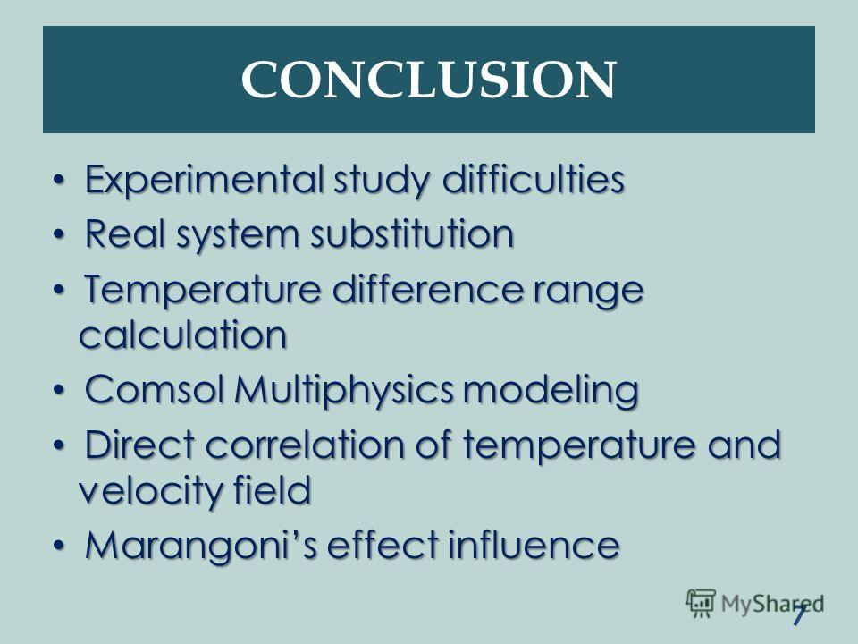 CONCLUSION Experimental study difficulties Experimental study difficulties Real system substitution Real system substitution Temperature difference range calculation Temperature difference range calculation Comsol Multiphysics modeling Comsol Multiph