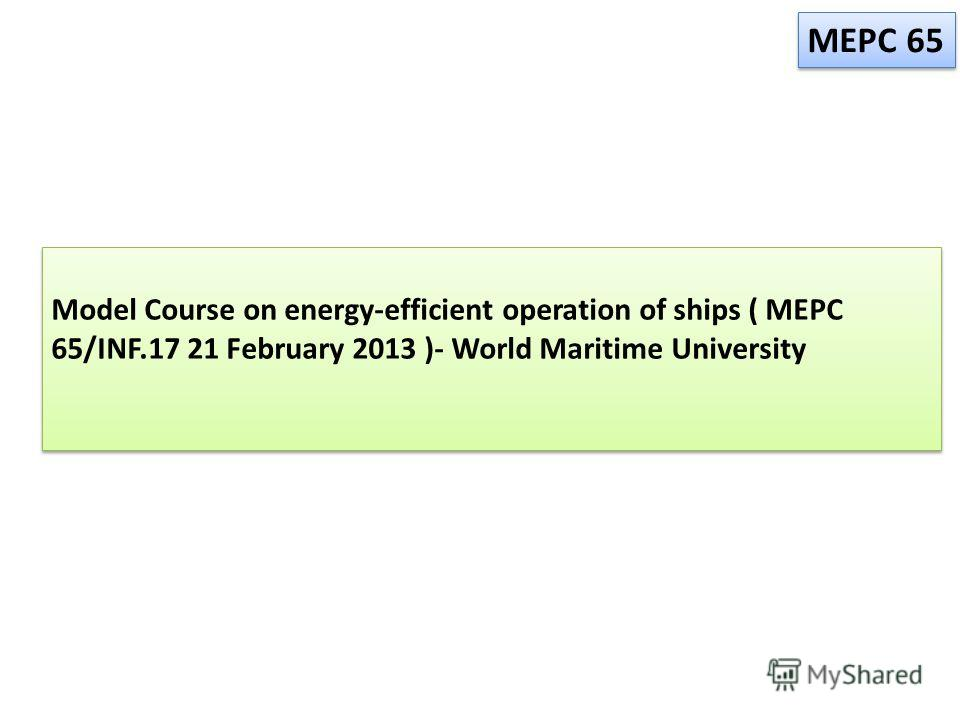 Model Course on energy-efficient operation of ships ( MEPC 65/INF.17 21 February 2013 )- World Maritime University MEPC 65