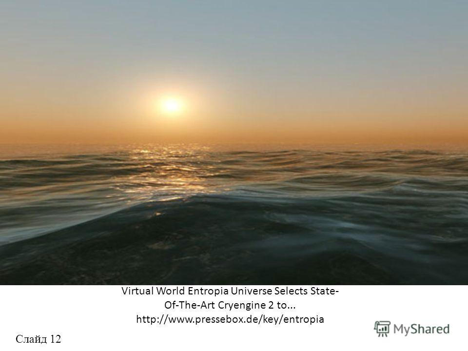 Virtual World Entropia Universe Selects State- Of-The-Art Cryengine 2 to... http://www.pressebox.de/key/entropia Слайд 12