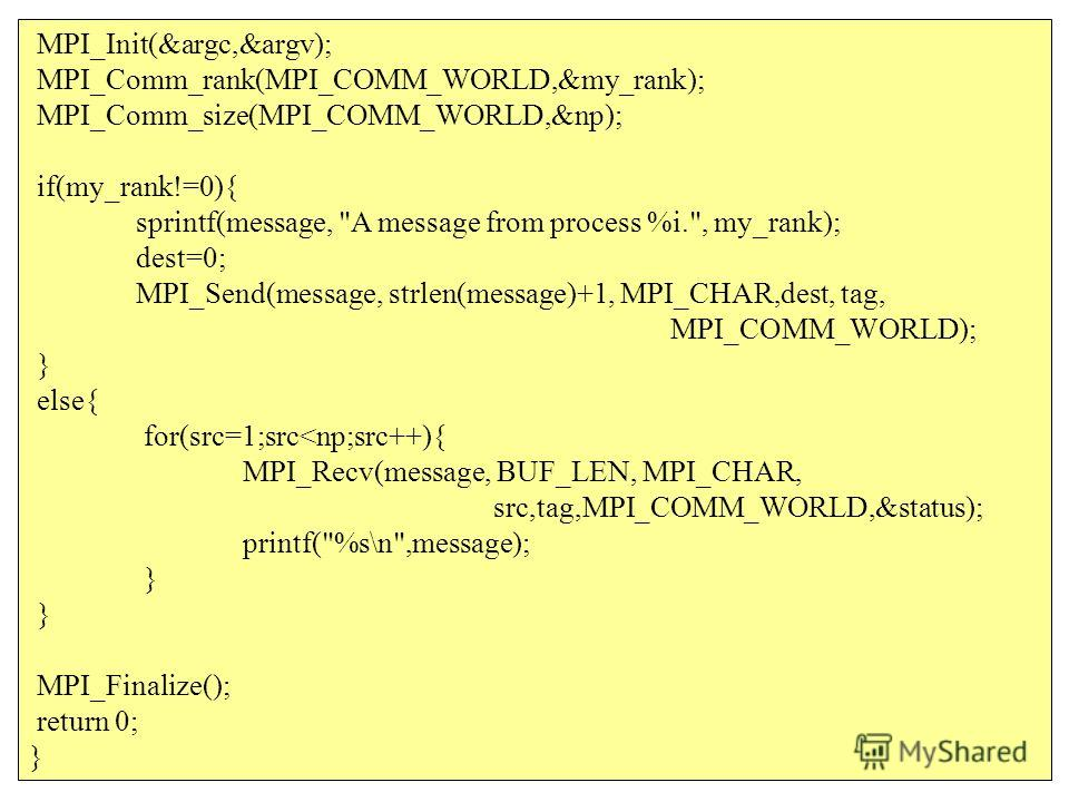 MPI_Init(&argc,&argv); MPI_Comm_rank(MPI_COMM_WORLD,&my_rank); MPI_Comm_size(MPI_COMM_WORLD,&np); if(my_rank!=0){ sprintf(message,