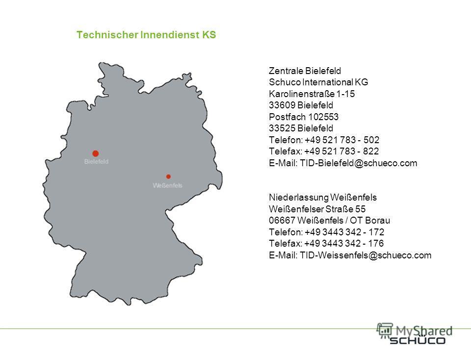 Technischer Innendienst KS Zentrale Bielefeld Schuco International KG Karolinenstraße 1-15 33609 Bielefeld Postfach 102553 33525 Bielefeld Telefon: +49 521 783 - 502 Telefax: +49 521 783 - 822 E-Mail: TID-Bielefeld@schueco.com Niederlassung Weißenfel