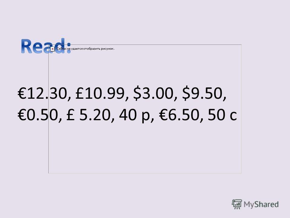 12.30, £10.99, $3.00, $9.50, 0.50, £ 5.20, 40 p, 6.50, 50 c