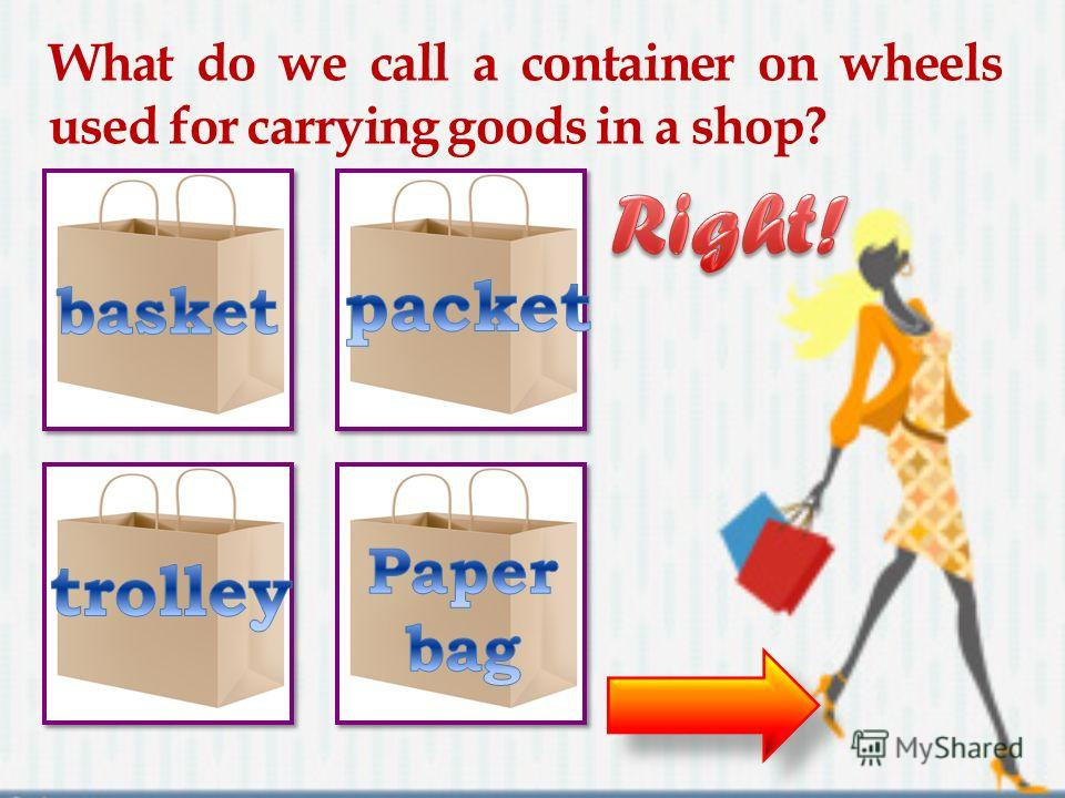 What do we call a container on wheels used for carrying goods in a shop?