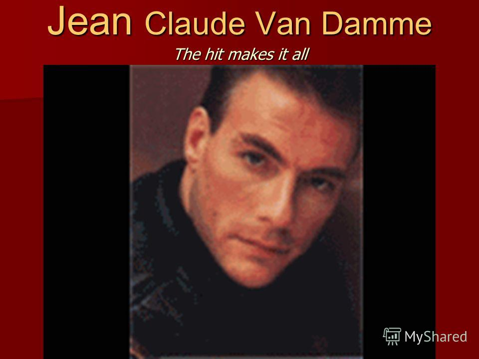 Jean Claude Van Damme The hit makes it all