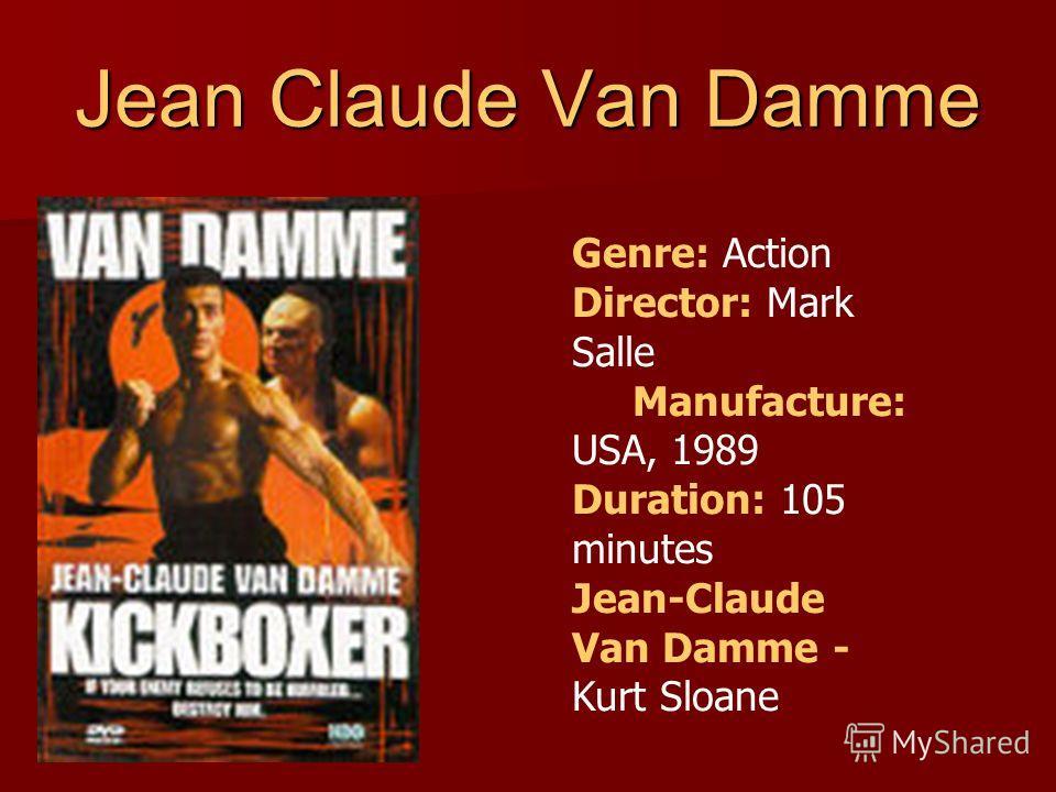Jean Claude Van Damme Genre: Action Director: Mark Salle Manufacture: USA, 1989 Duration: 105 minutes Jean-Claude Van Damme - Kurt Sloane