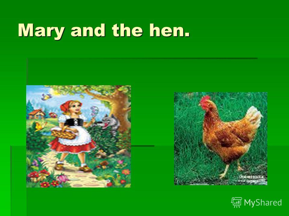 Mary and the hen.