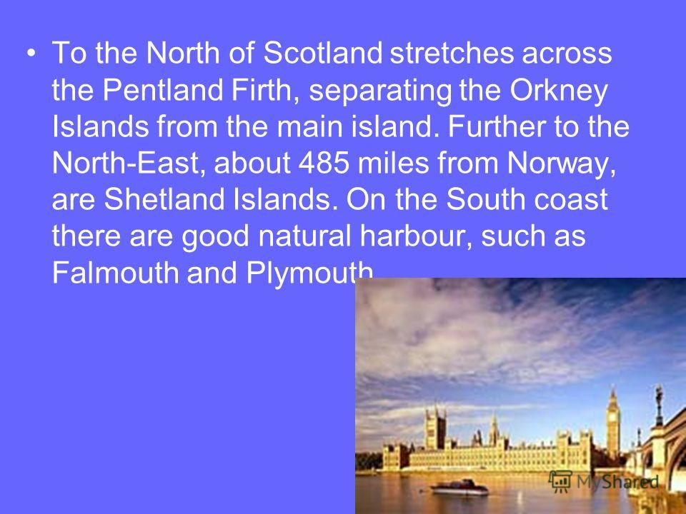 Britain is washed by the Atlantic ocean and its seas. In the West coastline longer than its, due to the strong irregularity of the banks. Although the length of the main island from North to South exceed 965 km, and from West to East - 508 km at its