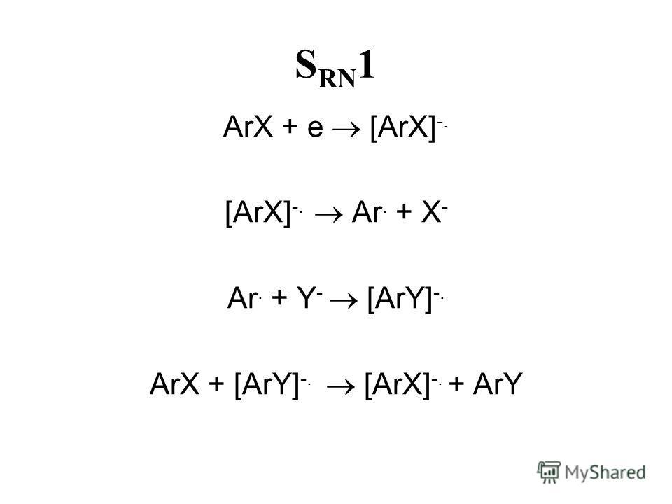 SRN1SRN1 ArX + e [ArX] -. [ArX] -. Ar. + X - Ar. + Y - [ArY] -. ArX + [ArY] -. [ArX] -. + ArY
