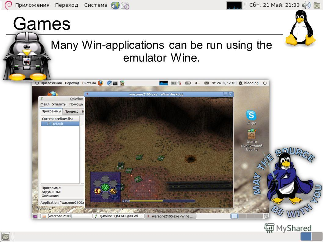 Games Many Win-applications can be run using the emulator Wine.